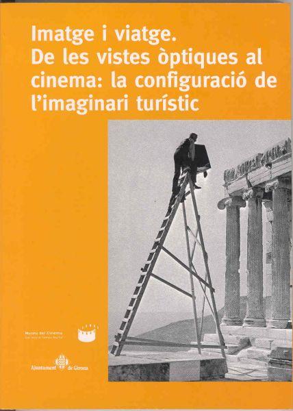Portada de: Imatge i viatge. De les vistes òptiques al cinema: la configuració de l'imaginari turístic