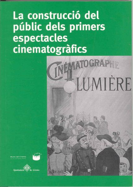 Portada de: La construcció del públic dels primers espectacles cinematogràfics
