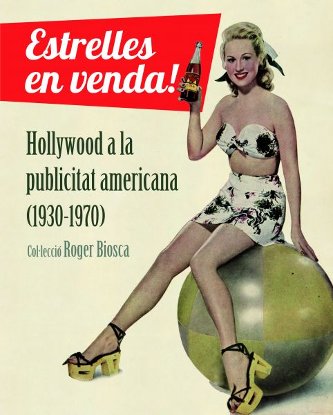 Portada de: Estrelles en venda! Hollywood a la publicitat americana (1930-1970) -Edició en català-
