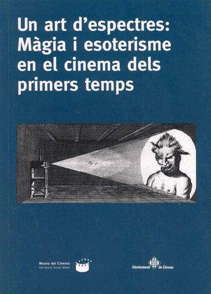 Portada de: Un art d'espectres: màgia i esoterisme en el cinema dels primers temps